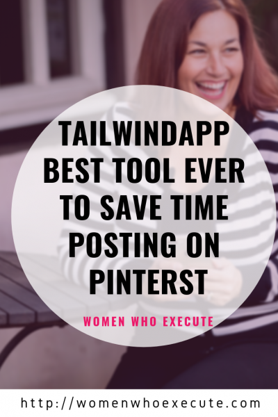 tailwindapp - best tool ever to save time posting to pinterest by women who execute