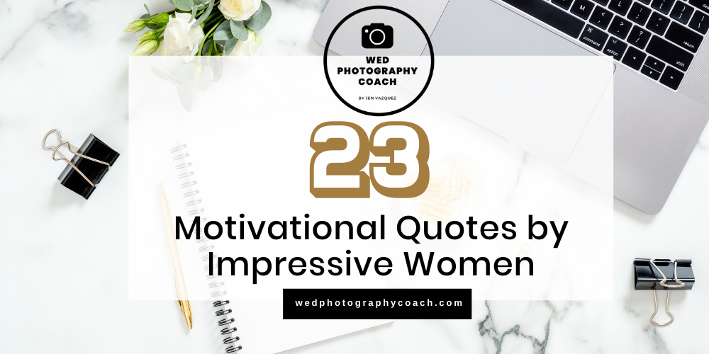 23 Motivational Quotes from Impressive Women